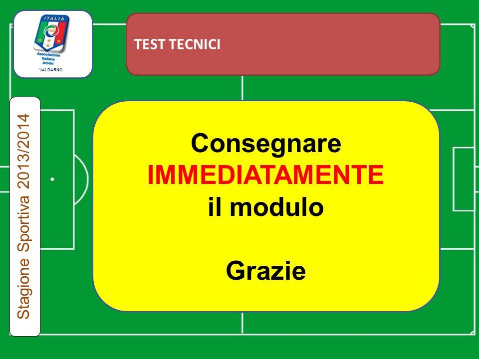 TEST TECNICI Consegnare IMMEDIATAMENTE il modulo Grazie Stagione Sportiva 2013/2014 VALDARNO