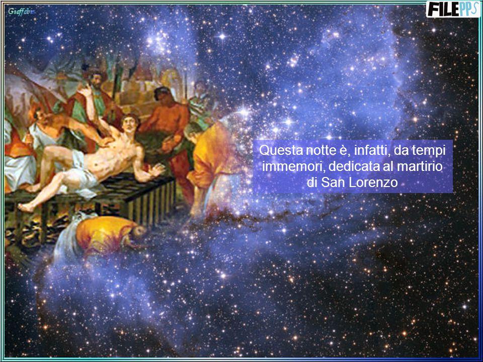 Ogni anno, la notte del 10 agosto, gli occhi di tutti si rivolgono al cielo, per cogliere al volo una stella cadente.
