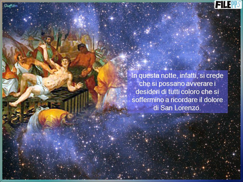 Le stelle cadenti sono le lacrime versate dal Santo durante il suo supplizio, che vagano eternamente nei cieli, e scendono sulla terra solo il giorno in cui Lorenzo morì, creando un'atmosfera magica e carica di speranza.
