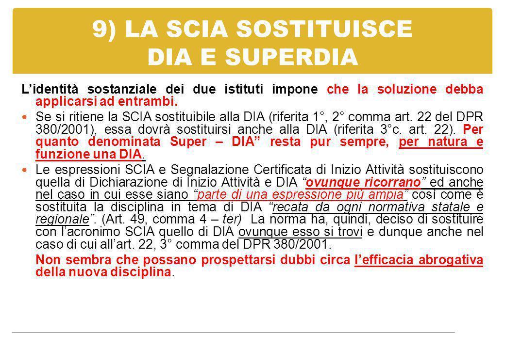 9) LA SCIA SOSTITUISCE DIA E SUPERDIA L'identità sostanziale dei due istituti impone che la soluzione debba applicarsi ad entrambi. Se si ritiene la S