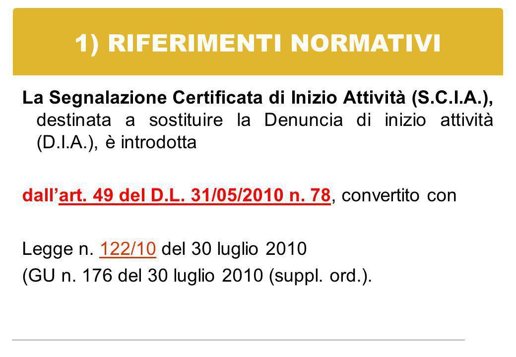 1) RIFERIMENTI NORMATIVI La Segnalazione Certificata di Inizio Attività (S.C.I.A.), destinata a sostituire la Denuncia di inizio attività (D.I.A.), è