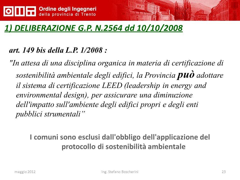 maggio 2012ing. Stefano Boscherini23 1) DELIBERAZIONE G.P. N.2564 dd 10/10/2008 art. 149 bis della L.P. 1/2008 :