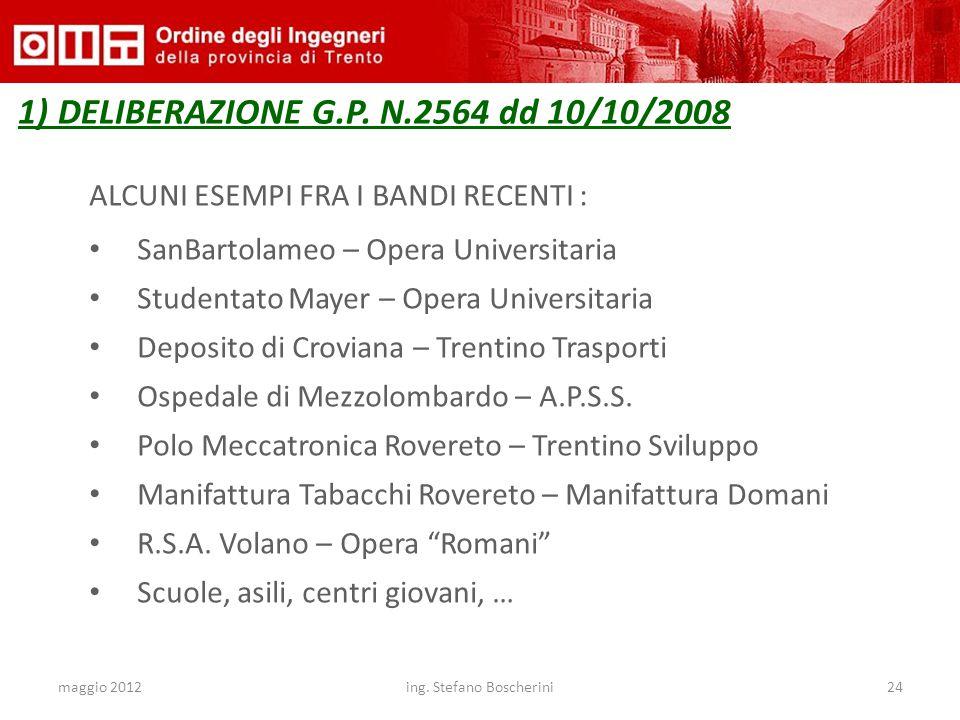 maggio 2012ing. Stefano Boscherini24 1) DELIBERAZIONE G.P. N.2564 dd 10/10/2008 ALCUNI ESEMPI FRA I BANDI RECENTI : SanBartolameo – Opera Universitari