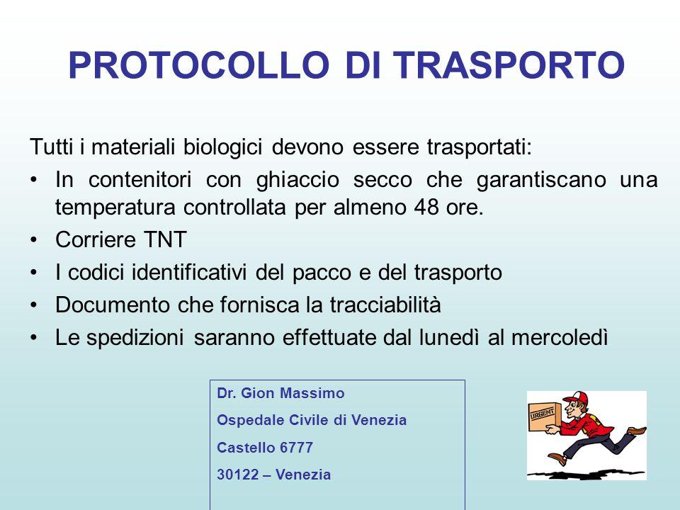 PROTOCOLLO DI TRASPORTO Tutti i materiali biologici devono essere trasportati: In contenitori con ghiaccio secco che garantiscano una temperatura cont