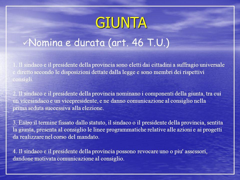 GIUNTA Nomina e durata (art. 46 T.U.) 1. Il sindaco e il presidente della provincia sono eletti dai cittadini a suffragio universale e diretto secondo