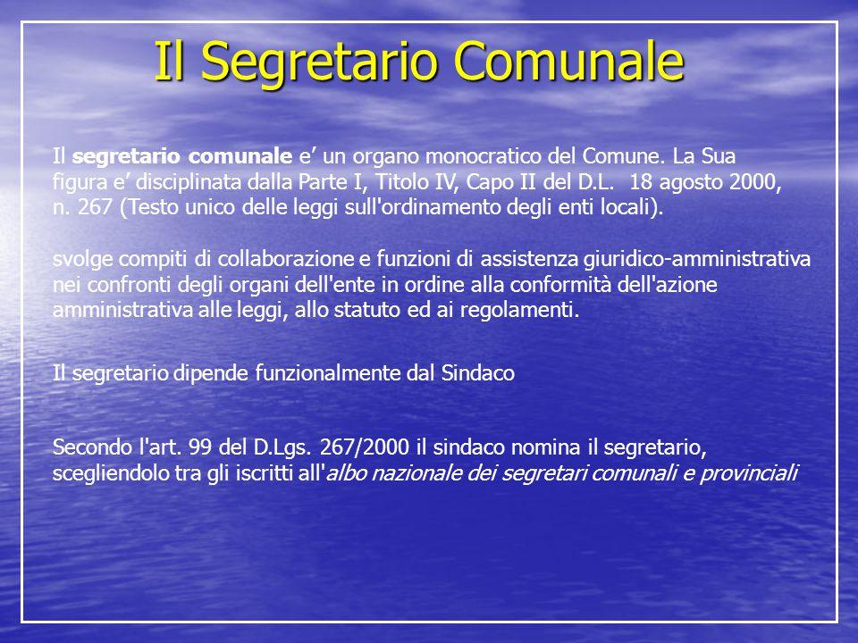 Il Segretario Comunale Il segretario comunale e' un organo monocratico del Comune. La Sua figura e' disciplinata dalla Parte I, Titolo IV, Capo II del