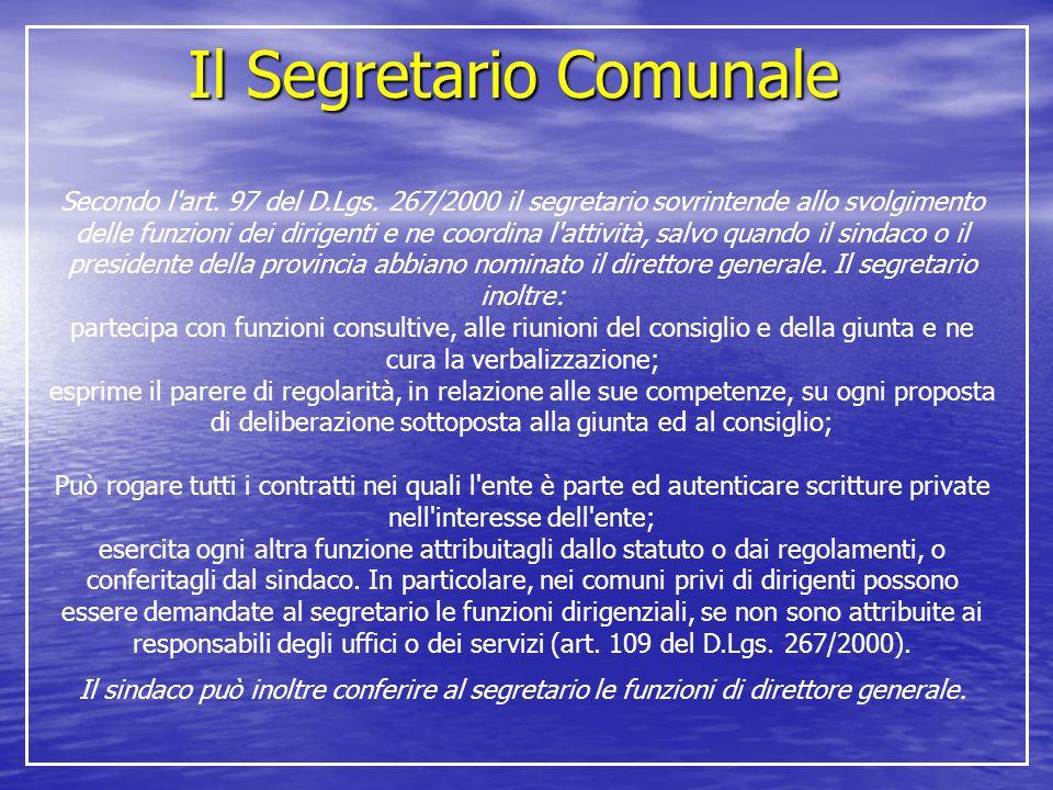 Il Segretario Comunale Secondo l'art. 97 del D.Lgs. 267/2000 il segretario sovrintende allo svolgimento delle funzioni dei dirigenti e ne coordina l'a