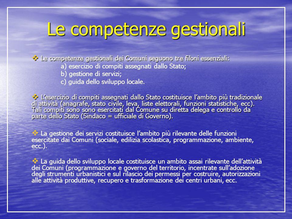 Le competenze gestionali  Le competenze gestionali dei Comuni seguono tre filoni essenziali: a) esercizio di compiti assegnati dallo Stato; b) gestio