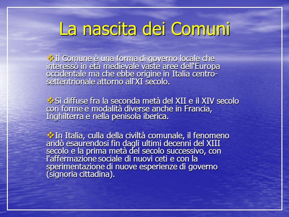 La nascita dei Comuni  Il Comune è una forma di governo locale che interessò in età medievale vaste aree dell'Europa occidentale ma che ebbe origine