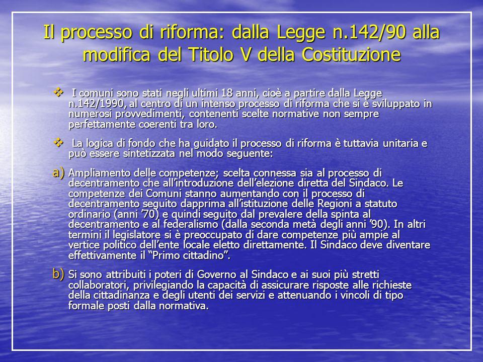 Il processo di riforma: dalla Legge n.142/90 alla modifica del Titolo V della Costituzione  I comuni sono stati negli ultimi 18 anni, cioè a partire