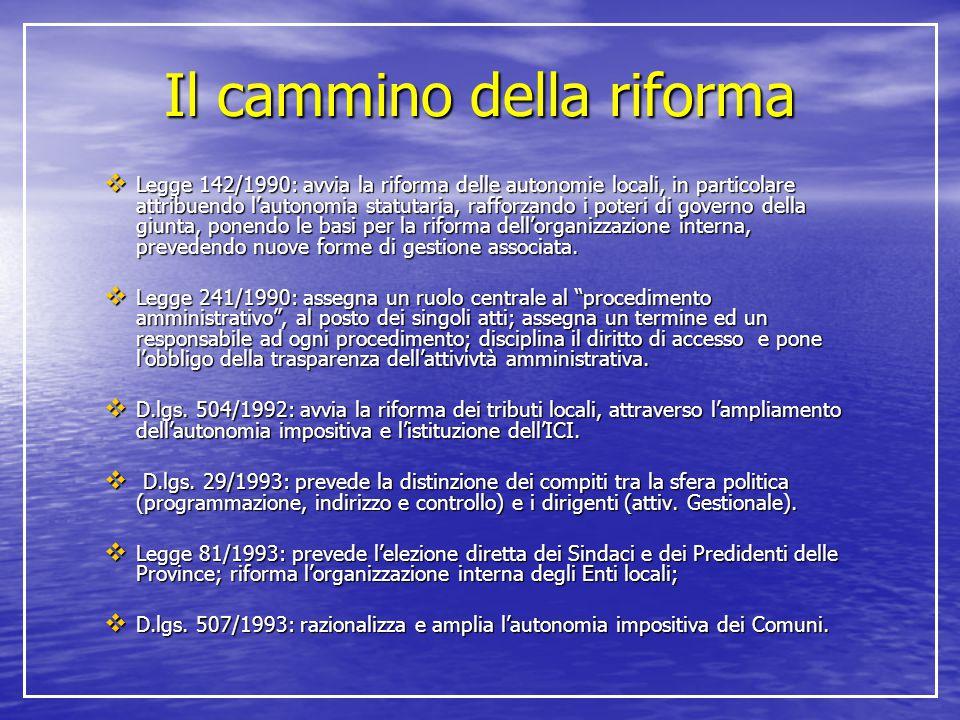 Il cammino della riforma  Legge 142/1990: avvia la riforma delle autonomie locali, in particolare attribuendo l'autonomia statutaria, rafforzando i p