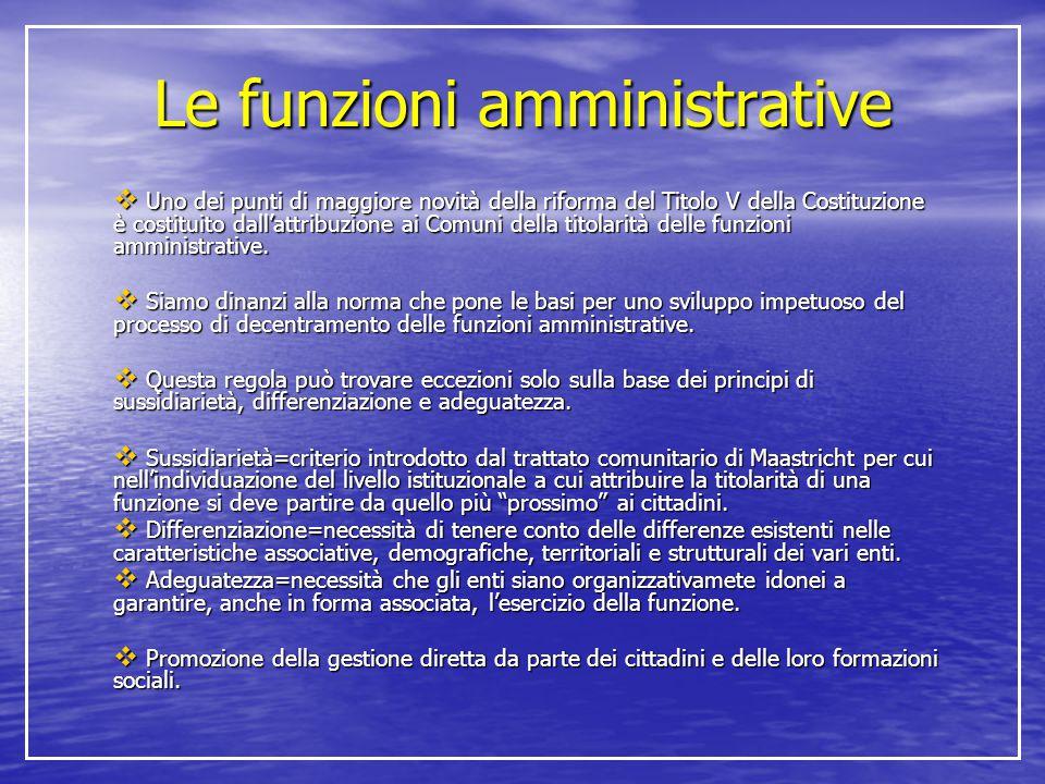 Le funzioni amministrative  Uno dei punti di maggiore novità della riforma del Titolo V della Costituzione è costituito dall'attribuzione ai Comuni d