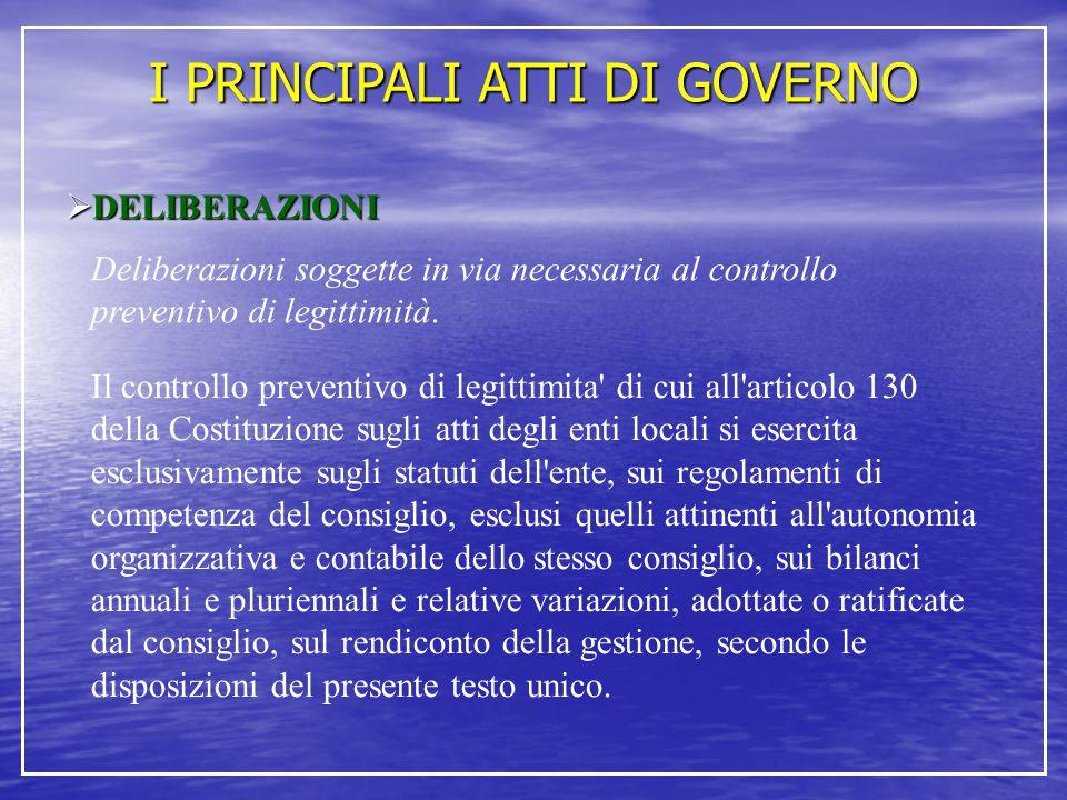 I PRINCIPALI ATTI DI GOVERNO  DELIBERAZIONI Deliberazioni soggette in via necessaria al controllo preventivo di legittimità. Il controllo preventivo