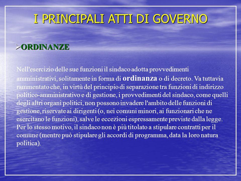 I PRINCIPALI ATTI DI GOVERNO  ORDINANZE Nell'esercizio delle sue funzioni il sindaco adotta provvedimenti amministrativi, solitamente in forma di ord