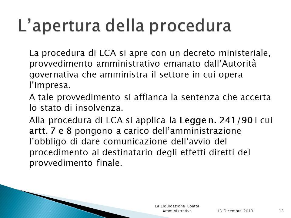 La procedura di LCA si apre con un decreto ministeriale, provvedimento amministrativo emanato dall'Autorità governativa che amministra il settore in cui opera l'impresa.