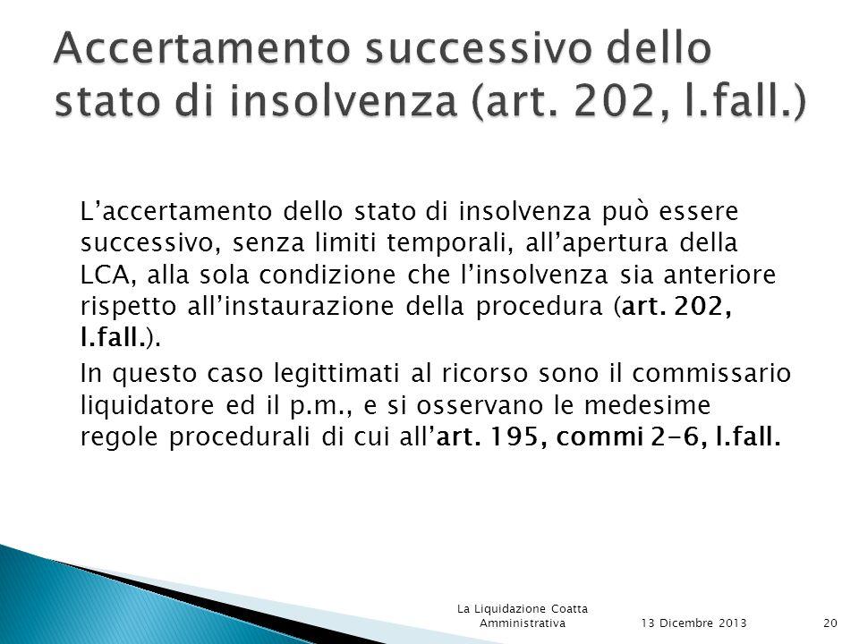 L'accertamento dello stato di insolvenza può essere successivo, senza limiti temporali, all'apertura della LCA, alla sola condizione che l'insolvenza sia anteriore rispetto all'instaurazione della procedura (art.