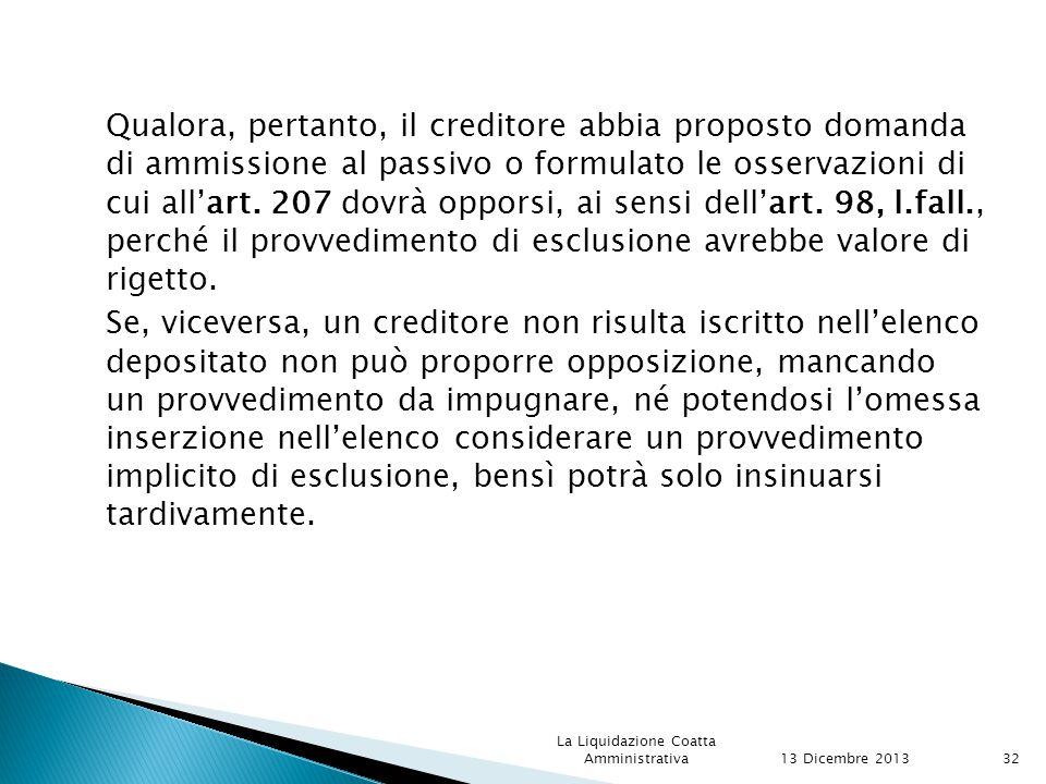 Qualora, pertanto, il creditore abbia proposto domanda di ammissione al passivo o formulato le osservazioni di cui all'art.