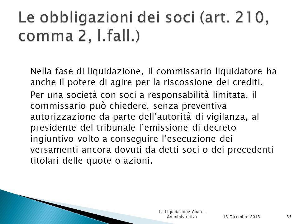 Nella fase di liquidazione, il commissario liquidatore ha anche il potere di agire per la riscossione dei crediti.