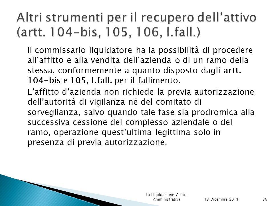 Il commissario liquidatore ha la possibilità di procedere all'affitto e alla vendita dell'azienda o di un ramo della stessa, conformemente a quanto disposto dagli artt.