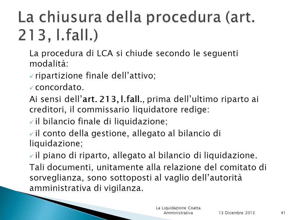 La procedura di LCA si chiude secondo le seguenti modalità: ripartizione finale dell'attivo; concordato.