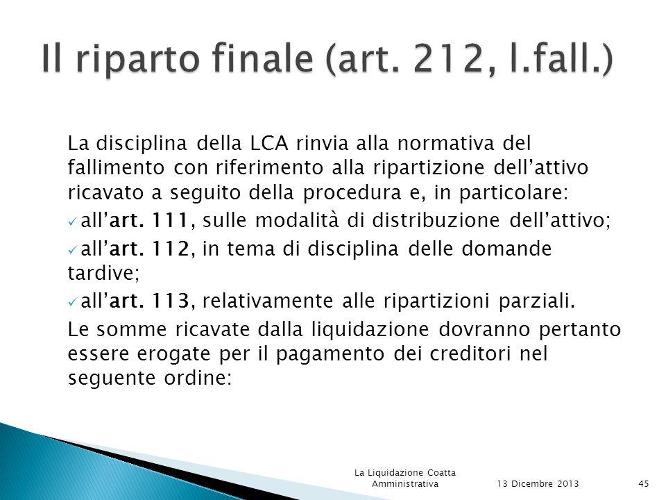 La disciplina della LCA rinvia alla normativa del fallimento con riferimento alla ripartizione dell'attivo ricavato a seguito della procedura e, in particolare: all'art.