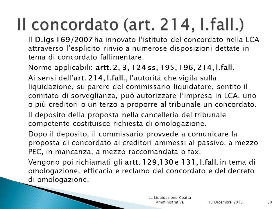 Il D.lgs 169/2007 ha innovato l'istituto del concordato nella LCA attraverso l'esplicito rinvio a numerose disposizioni dettate in tema di concordato fallimentare.