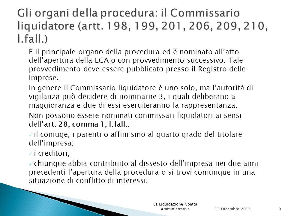 al commissario liquidatore, che assume la veste di pubblico ufficiale, è affidata l'amministrazione dell'impresa, nonché la rappresentanza legale e processuale della stessa e la disponibilità del relativo patrimonio.