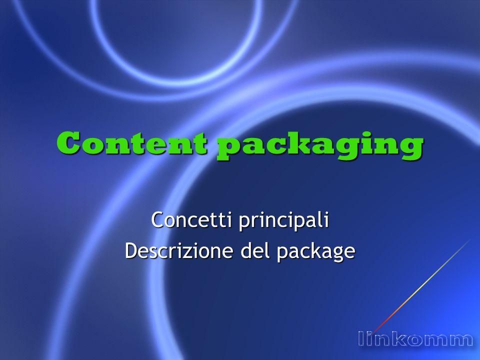 Content packaging Concetti principali Descrizione del package