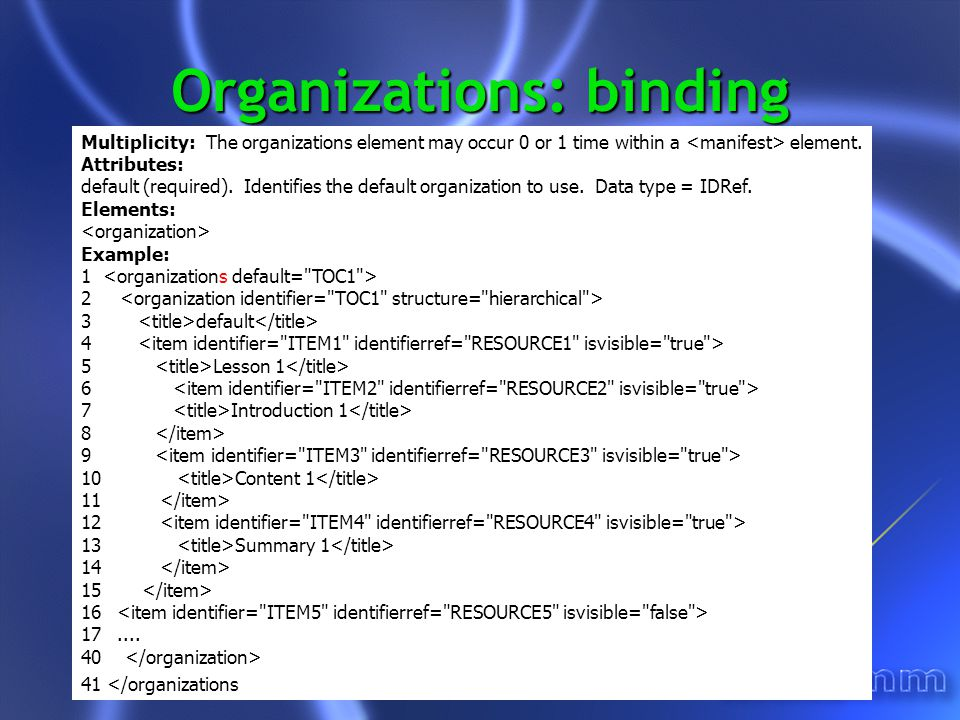 Organizations: binding Multiplicity: The organizations element may occur 0 or 1 time within a element.