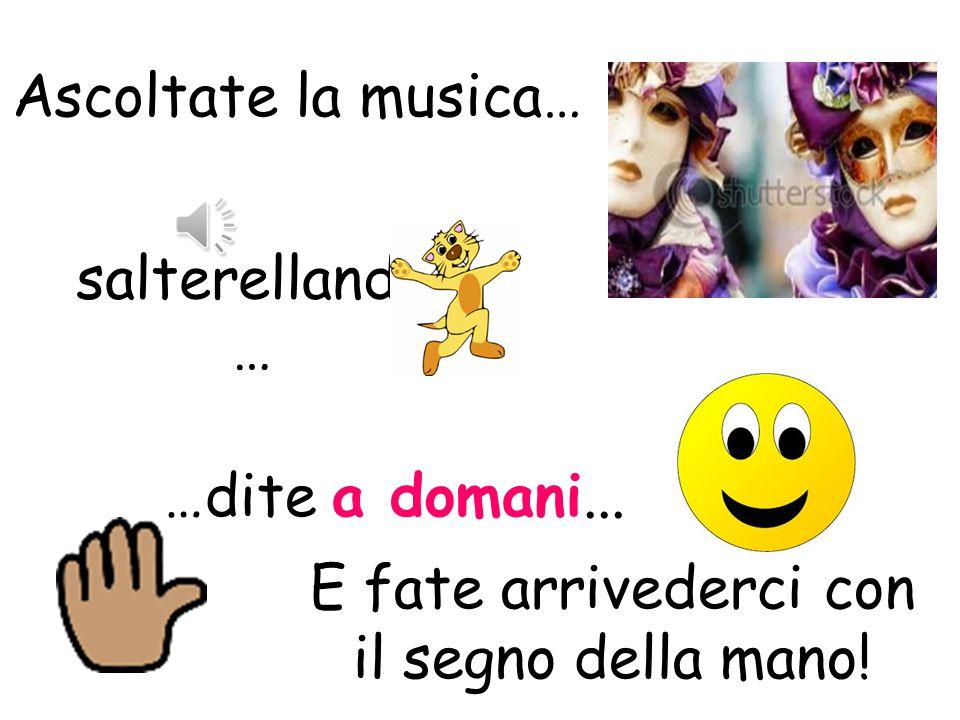 Ascoltate la musica… E fate buongiorno con il segno della mano! …dite buongiorno... …camminate…