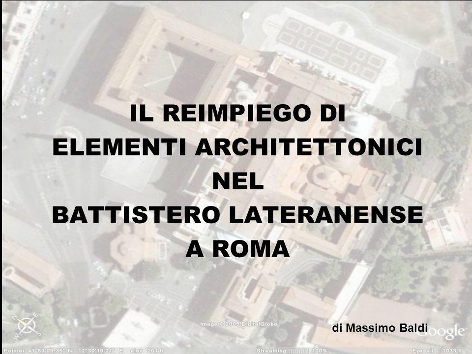 IL REIMPIEGO DI ELEMENTI ARCHITETTONICI NEL BATTISTERO LATERANENSE A ROMA di Massimo Baldi Copyright (c) 2004 MASSIMO BALDI (testi e disegni) É garant
