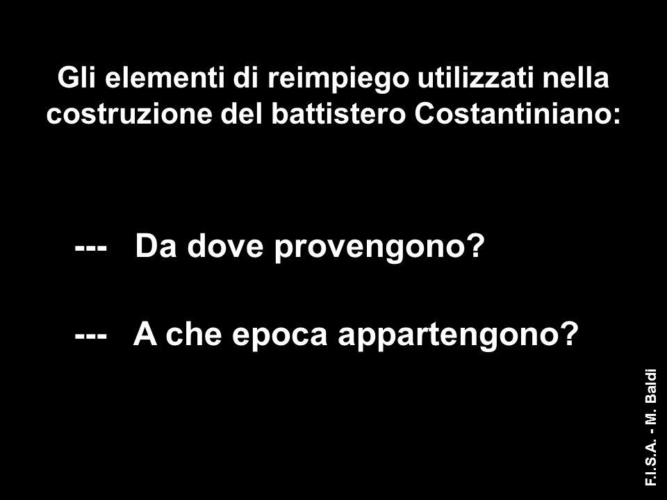 Gli elementi di reimpiego utilizzati nella costruzione del battistero Costantiniano: --- Da dove provengono? --- A che epoca appartengono? F.I.S.A. -