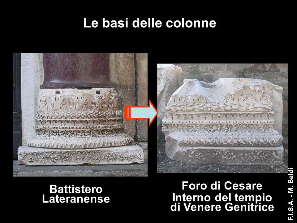 Le basi delle colonne Battistero Lateranense Foro di Cesare Interno del tempio di Venere Genitrice F.I.S.A. - M. Baldi
