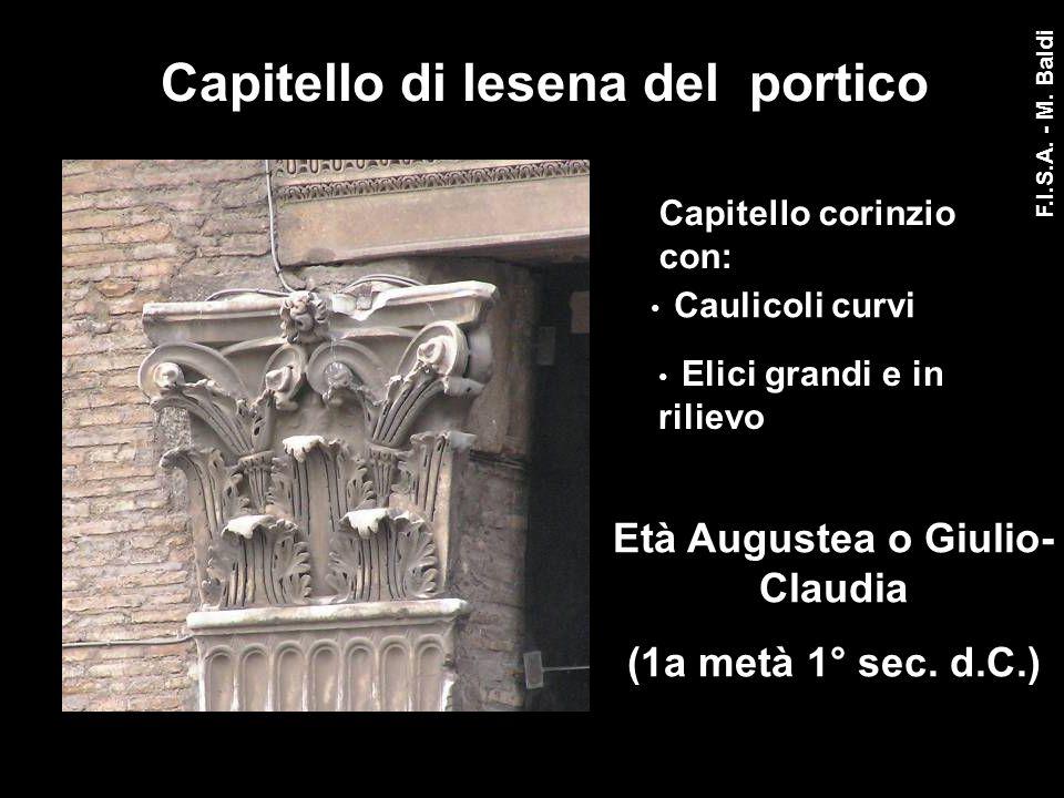 Capitello di lesena del portico Capitello corinzio con: Caulicoli curvi Elici grandi e in rilievo 1+ sec Età Augustea o Giulio- Claudia (1a metà 1° se