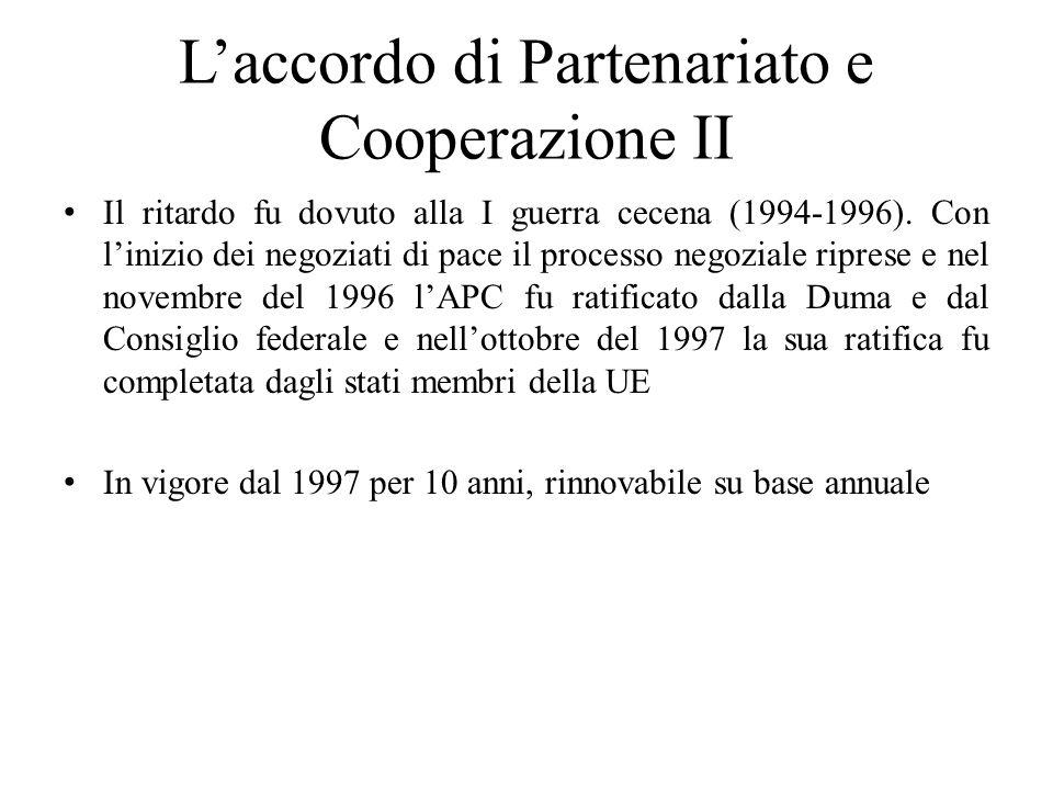 L'accordo di Partenariato e Cooperazione II Il ritardo fu dovuto alla I guerra cecena (1994-1996). Con l'inizio dei negoziati di pace il processo nego