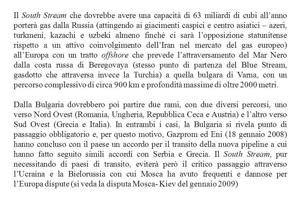 Il South Stream che dovrebbe avere una capacità di 63 miliardi di cubi all'anno porterà gas dalla Russia (attingendo ai giacimenti caspici e centro as