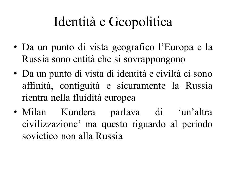 Identità e Geopolitica Da un punto di vista geografico l'Europa e la Russia sono entità che si sovrappongono Da un punto di vista di identità e civilt