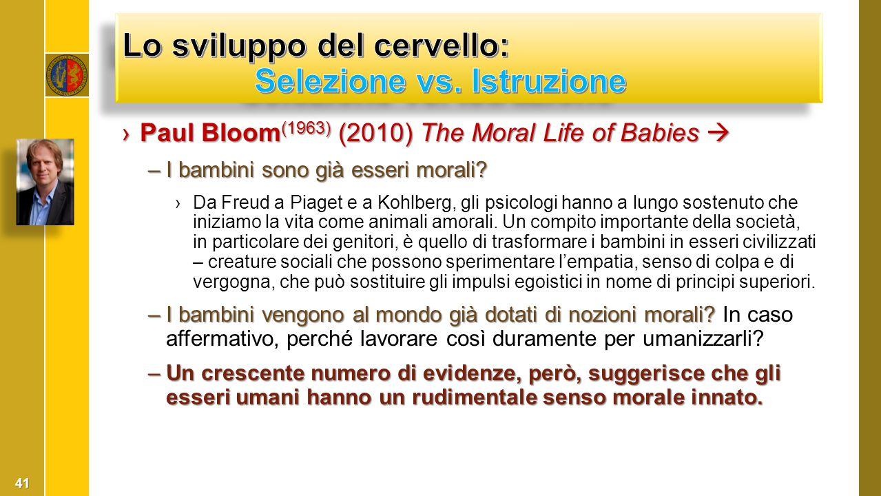 ›Paul Bloom (1963) (2010) The Moral Life of Babies  –I bambini sono già esseri morali? ›Da Freud a Piaget e a Kohlberg, gli psicologi hanno a lungo s