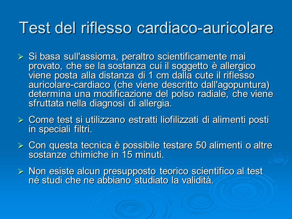 Test del riflesso cardiaco-auricolare  Si basa sull'assioma, peraltro scientificamente mai provato, che se la sostanza cui il soggetto è allergico vi