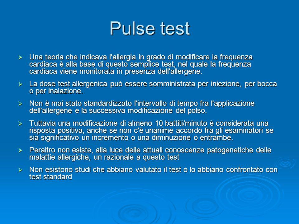 Pulse test  Una teoria che indicava l allergia in grado di modificare la frequenza cardiaca è alla base di questo semplice test, nel quale la frequenza cardiaca viene monitorata in presenza dell allergene.