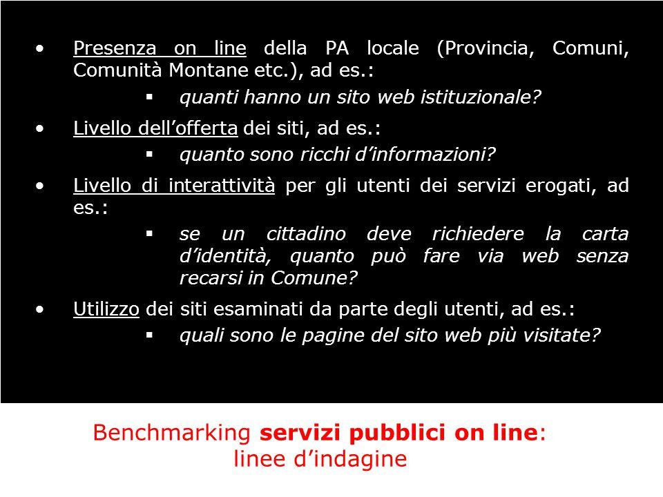 Benchmarking servizi pubblici on line: linee d'indagine Presenza on line della PA locale (Provincia, Comuni, Comunità Montane etc.), ad es.:  quanti hanno un sito web istituzionale.