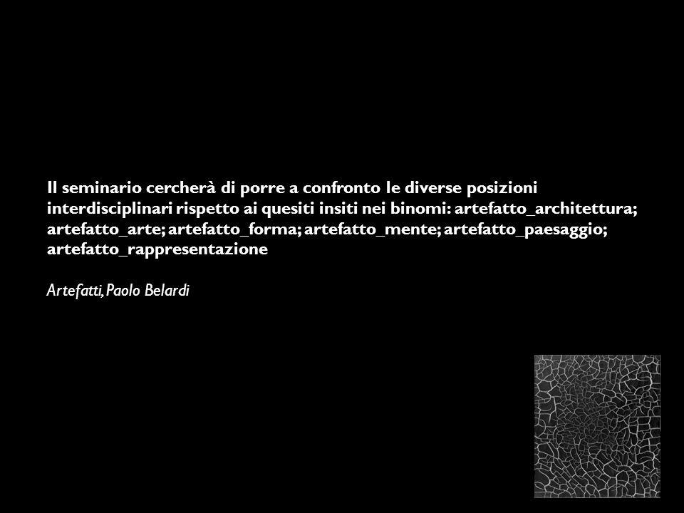Il seminario cercherà di porre a confronto le diverse posizioni interdisciplinari rispetto ai quesiti insiti nei binomi: artefatto_architettura; artef
