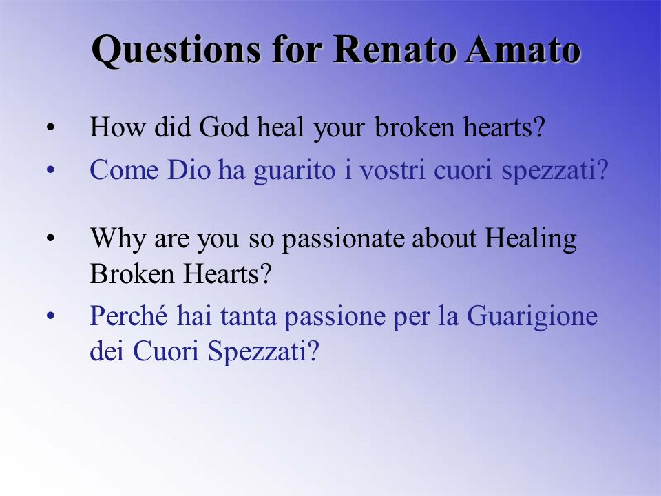 How did God heal your broken hearts. Come Dio ha guarito i vostri cuori spezzati.