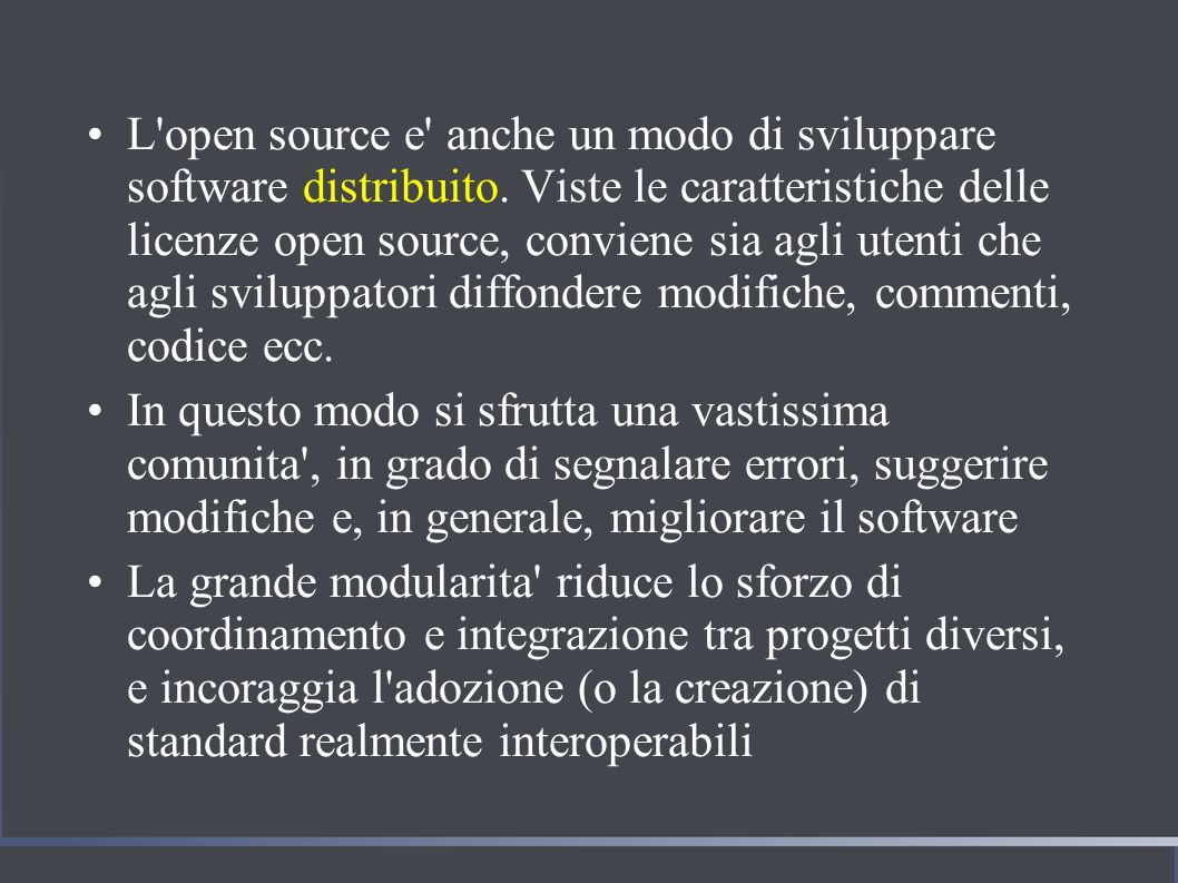 L open source e anche un modo di sviluppare software distribuito.
