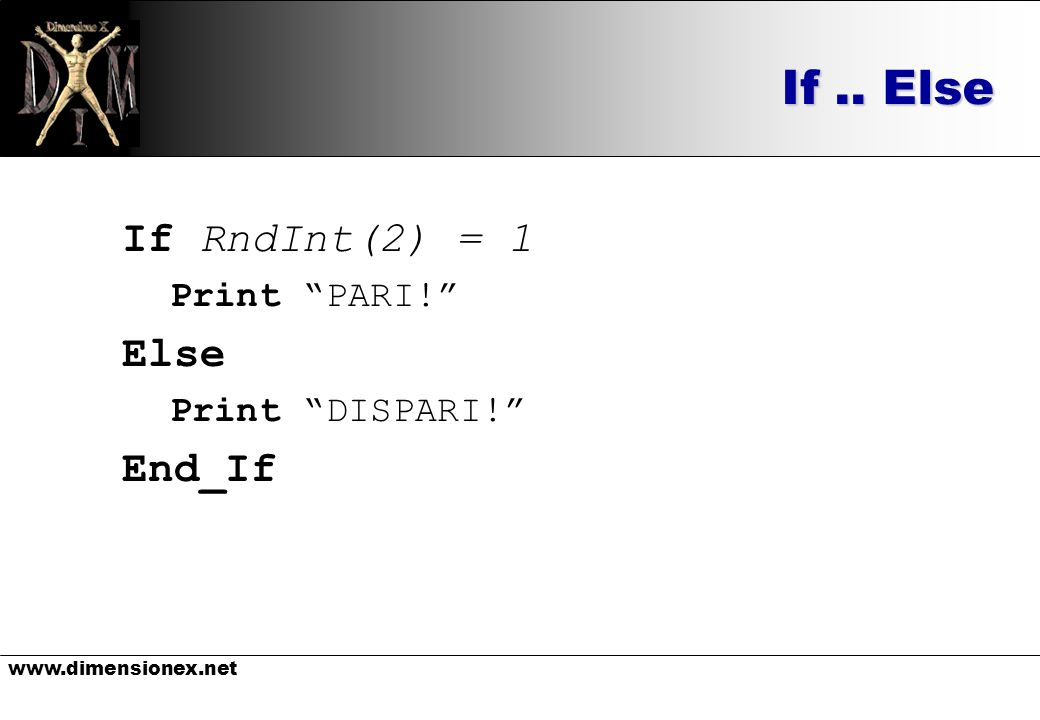 If.. Else If RndInt(2) = 1 Print PARI! Else Print DISPARI! End_If