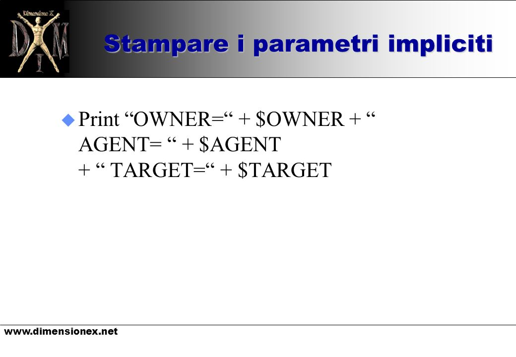Stampare i parametri impliciti u Print OWNER= + $OWNER + AGENT= + $AGENT + TARGET= + $TARGET