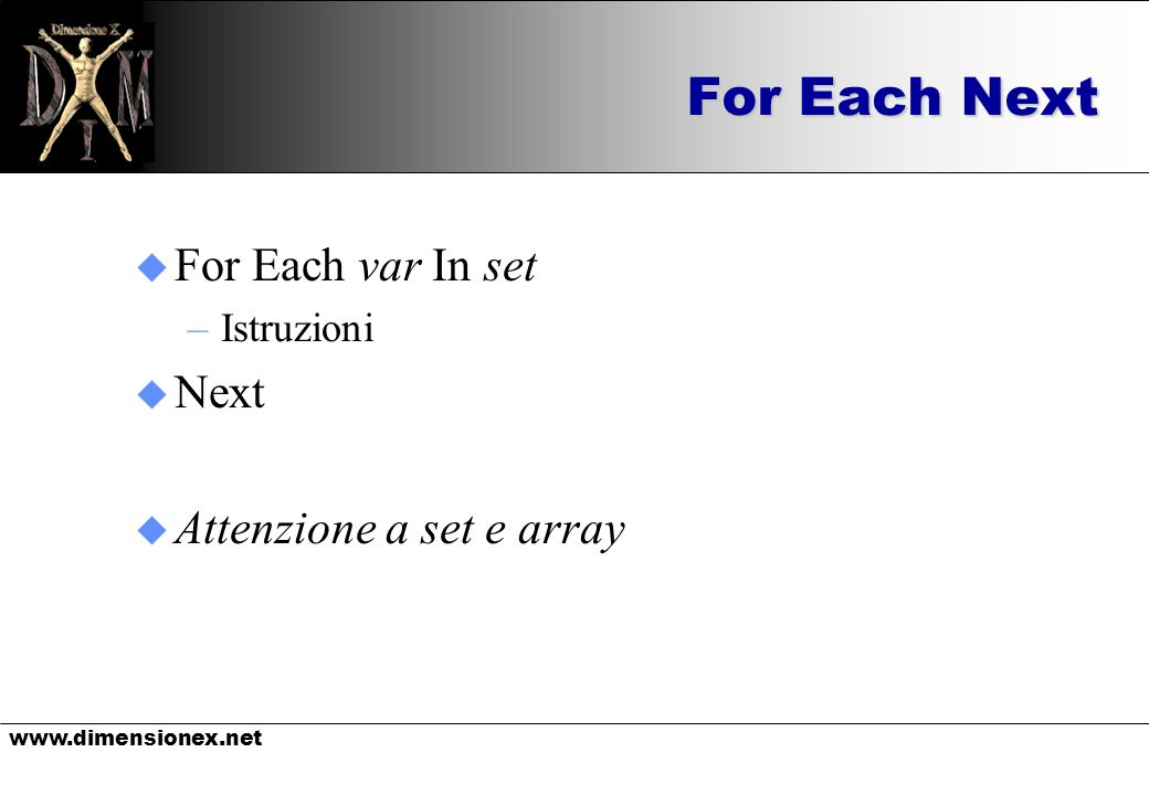 For Each Next u For Each var In set –Istruzioni u Next u Attenzione a set e array