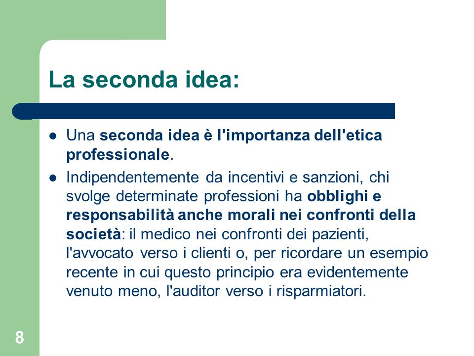 8 La seconda idea: Una seconda idea è l importanza dell etica professionale.