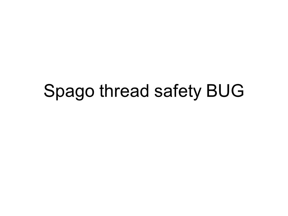 Spago thread safety BUG