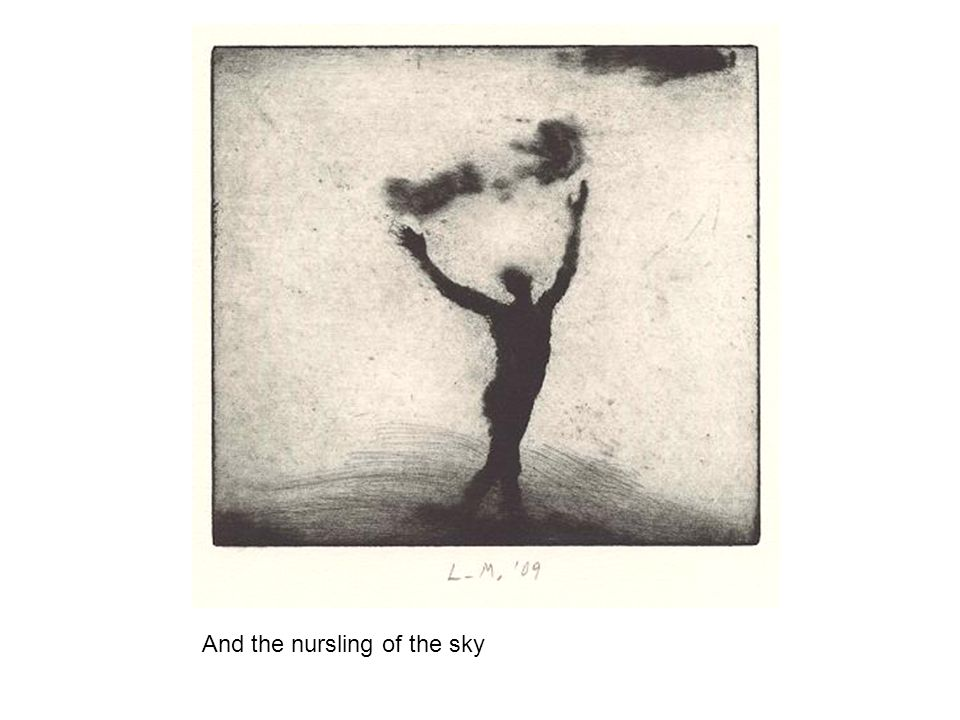 And the nursling of the sky